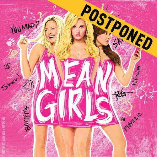 Mean Girls - Postponed