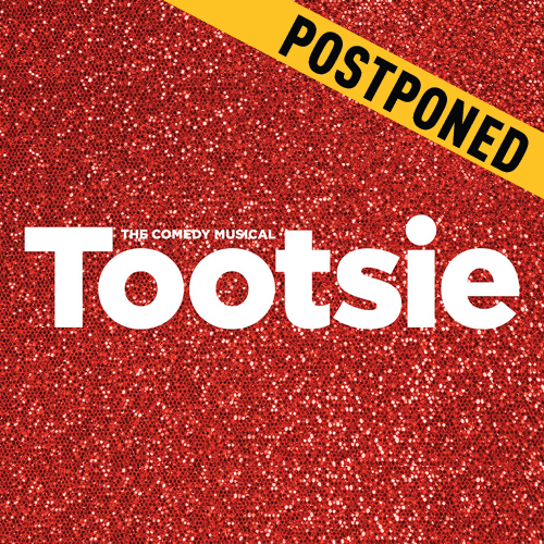 Tootsie - Postponed
